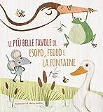 Le più belle favole di Esopo, Fedro e La Fontaine. Ediz. illustrata