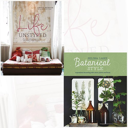 Life Unstyled and Botanical Style 2 Books Bundle Collection - How to embrace imperfection and create a home you love, Inspirational decorating with nature, plants and florals
