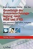 Grundzüge der Konzernrechnungslegung nach HGB und IFRS: mit zahlreichen Übersichten, Aufgaben und Lösungen