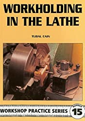 Workholding in the Lathe (Workshop Practice) by Tubal Cain (1998-01-03)