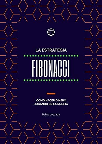 La Estrategia Fibonacci: Cómo hacer dinero jugando en la ruleta por Pablo Loyzaga