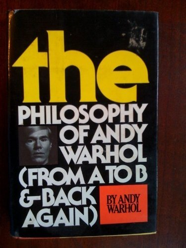 The Philosophy of Andy Warhol: From A to B and Back Again by Warhol Andy (1975-01-01)