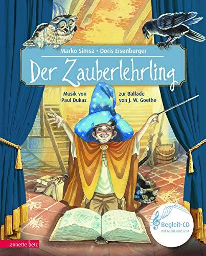 Der Zauberlehrling: Das Konzert von Paul Dukas zur Ballade von Johann Wolfgang von Goethe (Das musikalische Bilderbuch)