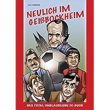 Neulich im Geißbockheim - Das total unglaubliche FC-Buch