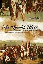 The Spanish Ulcer: A History Of Peninsular War: A History of the Peninsular War