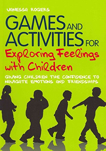 [Games and Activities for Exploring Feelings with Children: Giving Children the Confidence to Navigate Emotions and Friendships] (By: Vanessa Rogers) [published: August, 2011]