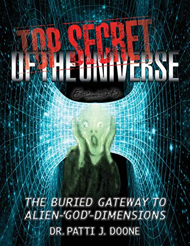 Top Secret of the Universe: The Buried Gateway to Alien-'god'-Dimensions