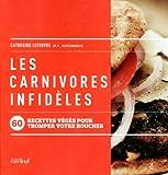 Telecharger Livres LES CARNIVORES INFIDELES 60 RECETTES VEGES POUR TROMPER VOTRE BOUCHER (PDF,EPUB,MOBI) gratuits en Francaise