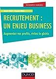 Recrutement : un enjeu business : Augmentez vos profits, évitez le gâchis (Ressources humaines)...