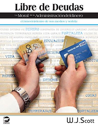 Libre de Deudas La moral de la administración del dinero: Libre de Deudas La moral de la administración del dinero (Make Life Simpler nº 2) por W.J. Scott