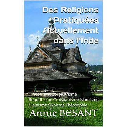 Des Religions Pratiquées Actuellement dans l'Inde: Hindouisme Zoroastrisme Bouddhisme Crhistianisme Islamisme Djaïnisme Sikhisme Théosophie