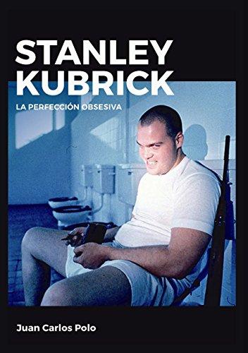 Stanley Kubrick : la perfección obsesiva por Juan Carlos Polo Ariño