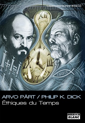 Arvö Part / Philip K Dick Ethiques du Temps