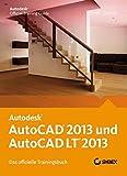 AutoCAD 2013 und AutoCAD LT 2013. Das offizielle Trainingsbuch
