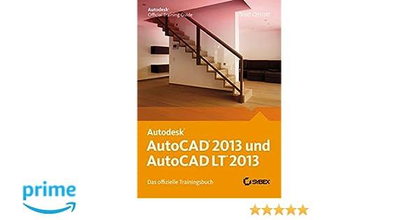 AutoCAD 2013 und AutoCAD LT 2013. Das offizielle Trainingsbuch ...