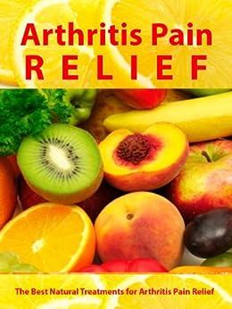 Arthritis Pain Relief - The Best Natural Treatments for Arthritis Pain Relief -- Be Pain Free Today (Arthritis Relief Series Book 1) (English Edition) par [Virtue, Julie]