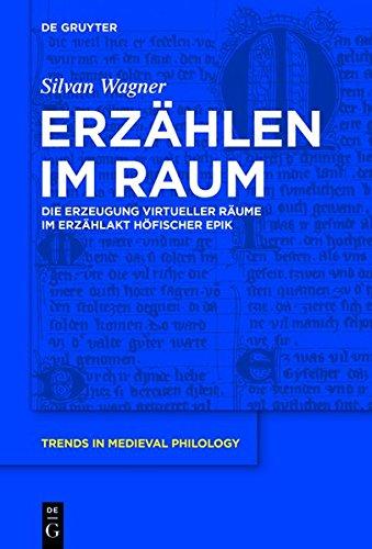 Erzählen im Raum: Die Erzeugung virtueller Räume im Erzählakt höfischer Epik (Trends in Medieval Philology, Band 28)