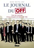 Le Journal du Off : Dans les coulisses de la campagne présidentielle