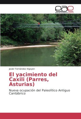 Descargar Libro El yacimiento del Caxili (Parres, Asturias): Nueva ocupación del Paleolítico Antiguo Cantábrico de Javier Fernández Irigoyen