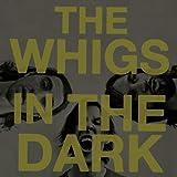 Songtexte von The Whigs - In the Dark
