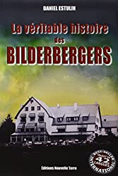 Véritable Histoire des BILDERBERGERS (LA)