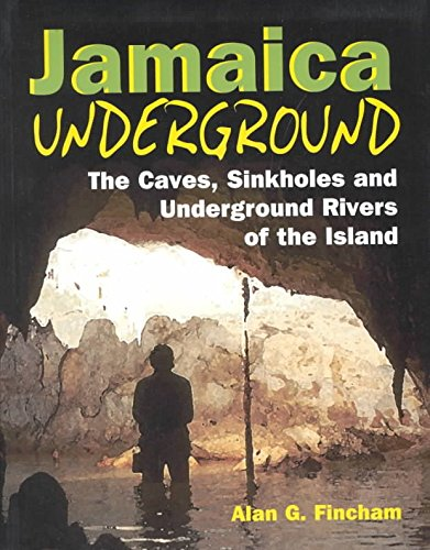 [Jamaica Underground: The Caves, Sinkholes and Underground Rivers of the Island] (By: Alan G. Fincham) [published: August, 2000]