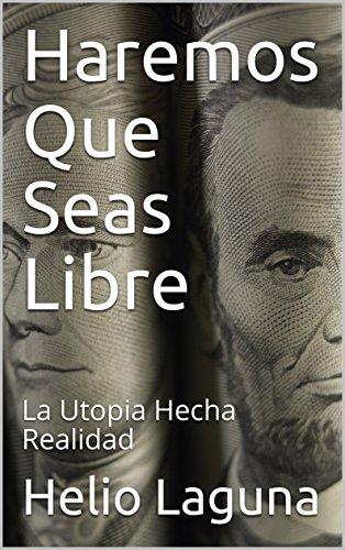 Haremos Que Seas Libre: La Utopia Hecha Realidad
