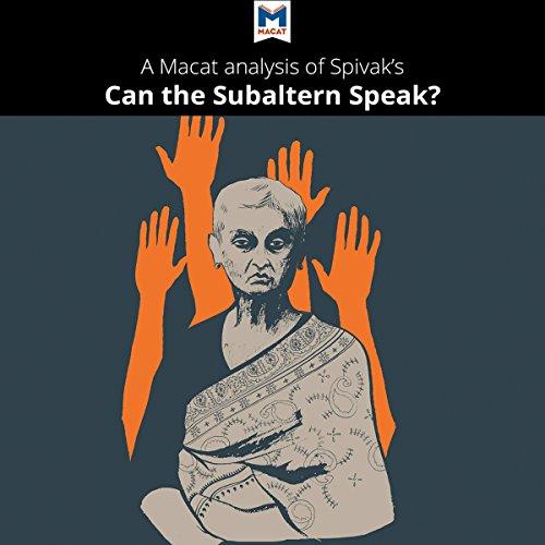 A Macat Analysis of Gayatri Chakravorty Spivak's Can the Subaltern Speak? - Graham K. Riach - Unabridged
