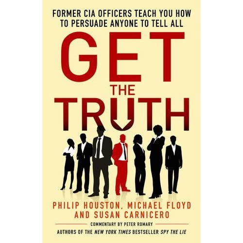 Get the Truth: Former CIA Officers Teach You How to Persuade Anyone to Tell All by Philip Houston (2016-04-21)