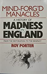 Mind-Forg'd Manacles: A History of Madness in England from the Restoration to the Regency by Roy Porter (1988-02-03)