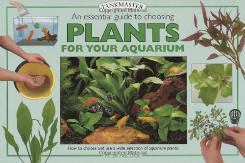 An Essential Guide to Choosing Plants for Your Aquarium (Tankmaster (Interpet Publishing)) by Peter Hiscock (2001-08-02)