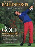 Le Golf au naturel : Le golf de A à Z par le plus grand champion autodidacte de tous les temps