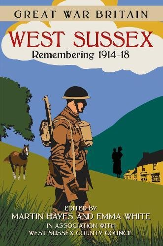 Great War Britain West Sussex: Remembering 1914-18 (Great War Britain)
