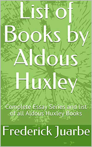 List of Books by Aldous Huxley: Complete Essay Series and list of all Aldous Huxley Books (English Edition) par Frederick Juarbe