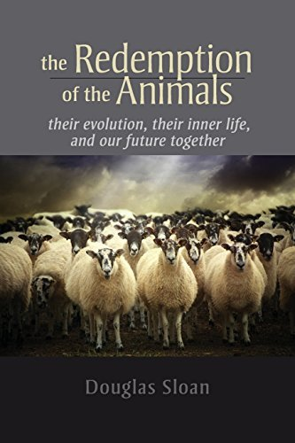 The Redemption of the Animals: Their Evolution, Their Inner Life, and Our Future Together by Douglas Sloan (2015-09-15)