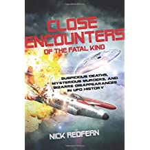 Close Encounters Of The Fatal Kind: Suspicious Deaths, Mysterious Murders, and Bizarre Disappearances in UFO History