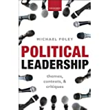 Political Leadership: Themes, Contexts, and Critiques