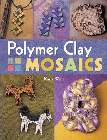 Polymer Clay Mosaics by Krista Wells (2004-05-01)