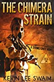 The Chimera Strain (Project StrikeForce Book 2) by Kevin Lee Swaim