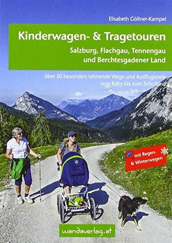 Kinderwagen- & Tragetouren - Salzburg, Flachgau, Tennengau und Berchtesgadener Land: Über 50 besonders lohnende Wege und Ausflugsziele vom Baby bis ... & Winterwegen. (Kinderwagen-Wanderungen)