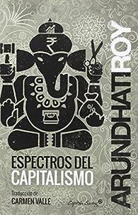 Espectros del capitalismo par Arundhati Roy