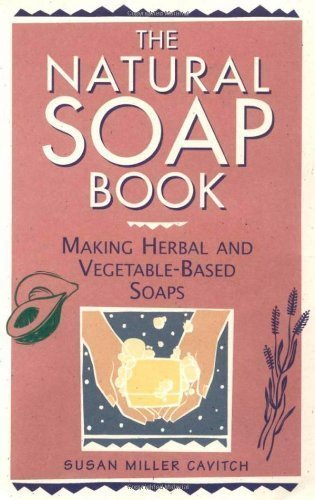 The Natural Soap Book: Making Herbal and Vegetable-based Soaps by Cavitch, Susan Miller ( 1995 )