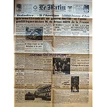 MATIN (LE) [No 20858] du 10/05/1941 - DALADIER GIROUETTE POLITIQUE - SI L'AMERIQUE ENTRAIT EN GUERRE / DECLARATION DE DE BRINON - LES MESURES CONTRE LES JUIFS - LA BIOLOGIE DANS L'ETAT MODERNE - LA BATAILLE DE TOBROUCK - UN DELUGE D'ACIER SUR HULL NOTTINGHAM ET LES PORTS - LE GALA DES AMBASSADEURS - PANIQUE CHEZISRAEL