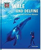 WAS IST WAS: Wale und Delfine - Sanfte Riesen (Bd. 085)