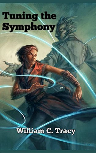 Tuning the Symphony (Tales of the Dissolutionverse Book 1) by William C Tracy