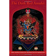 The Dark Red Amulet: Oral Instructions On The Practice Of Vajrakilaya