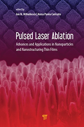 Pulsed Laser Ablation: Advances and Applications in Nanoparticles and Nanostructuring Thin Films (Laser-ablation)