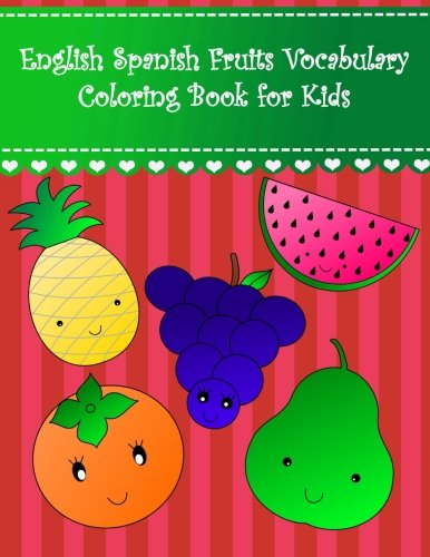 English Spanish Fruits Vocabulary Coloring Book for Kids: English Spanish fruits vocabulary learning for kids Large cute fruits apple banana blueberry ... English Spanish Coloring Books For Kids)