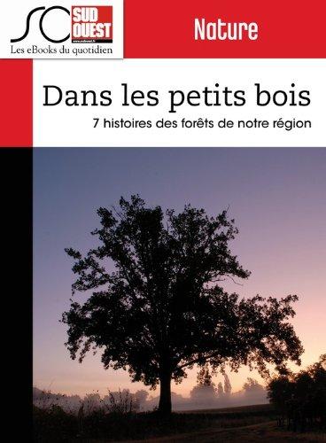 Dans les petits bois: 7 histoires des forts du Sud-Ouest