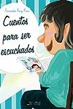 CUENTOS PARA SER ESCUCHADOS: relatos didácticos para niños sobre familia, amistad, discapacidad, integración, profesiones, ecología, idiomas, colegio y aprendizaje (Libro ilustrado)